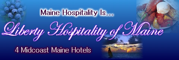 Liberty Hospitality of Maine ~ Four Midcoast Maine Hotels